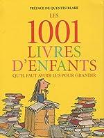 Les 1001 livres d'enfants qu'il faut avoir lus pour grandir de Julia Eccleshare