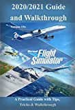 Microsoft Flight Simulator 2020/2021 Guide & Walkthrough: A Practical Guide with Tips, Tricks & Walkthrough (English Edition)