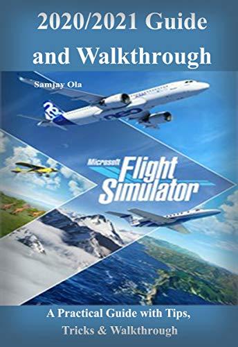Microsoft Flight Simulator 2020/2021 Guide & Walkthrough: A Practical Guide with Tips, Tricks & Walkthrough (English Edition)