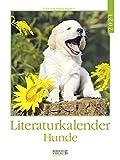 Literaturkalender Hunde 2021: Literarischer Wochenkalender * 1 Woche 1 Seite * literarische Zitate und Bilder * 24 x 32 cm