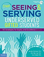 Start Seeing & Serving Underserved Gifted Students: 50 Strategies for Equity and Excellence; Includes Digital Content
