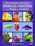 Divertidos Y Alocados Animales Y Criaturas Con Pasta De Modelar (Artesania Y Manualidades)