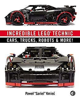 Incredible LEGO Technic: Cars, Trucks, Robots & More! by [Pawel Sariel Kmiec]