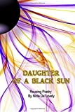 Daughter of a Black Sun: Profound Poetry by Nicia De'Lovely