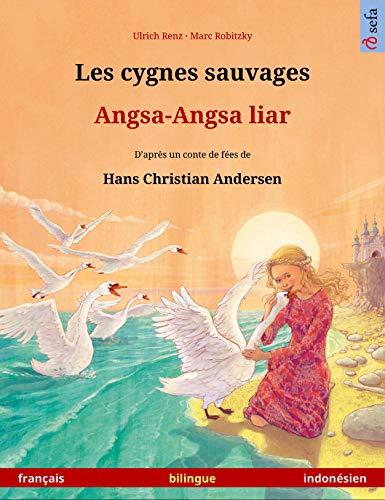 Les cygnes sauvages – Angsa-Angsa liar (français – indonésien): Livre bilingue pour enfants d'après un conte de fées de Hans Christian Andersen (Sefa albums illustrés en deux langues) (French Edition