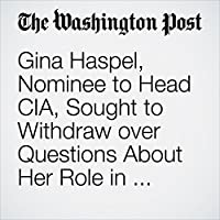 Gina Haspel, Nominee to Head CIA, Sought to Withdraw over Questions About Her Role in Agency Interrogation Program's image