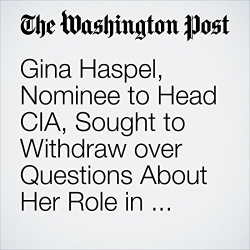 Gina Haspel, Nominee to Head CIA, Sought to Withdraw over Questions About Her Role in Agency Interrogation Program copertina
