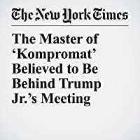 The Master of 'Kompromat' Believed to Be Behind Trump Jr.'s Meeting's image