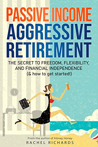 Real Estate Investing Books! - Passive Income, Aggressive Retirement: The Secret to Freedom, Flexibility, and Financial Independence (& how to get started!)