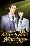 Bitter-Sweet Marriage 1: Marriage Now, Divorce Later (Bitter-Sweet Marriage Series)