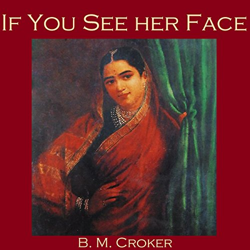 If You See Her Face                   De :                                                                                                                                 B. M. Croker                               Lu par :                                                                                                                                 Cathy Dobson                      Durée : 15 min     Pas de notations     Global 0,0