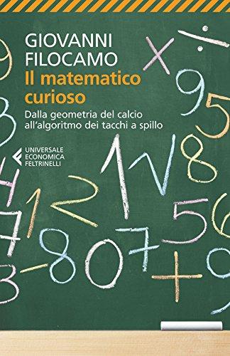 Il matematico curioso: Dalla geometria del calcio all'algoritmo dei tacchi a spillo (Universale economica Vol. 8281)