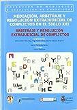 Mediación, arbitraje y resolución extrajudicial de conflictos en el siglo XXI: Arbitraje y resolución extrajudicial de conflictos (Mediación y resolución de conflictos)