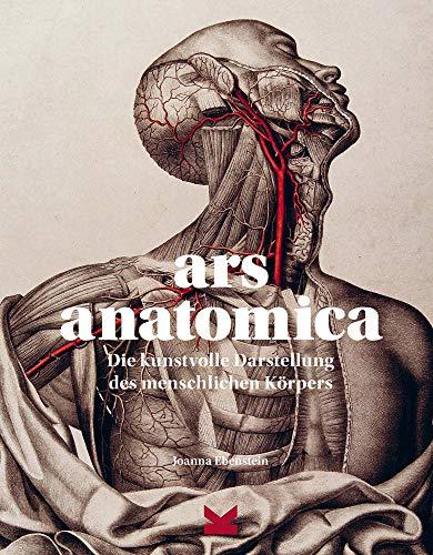 Ars Anatomica. Die kunstvolle Darstellung des menschlichen Körpers: Die kunstvolle Darstellung des menschlichen Krpers