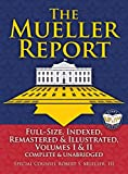 The Mueller Report: Full-Size, Indexed, Remastered & Illustrated, Volumes I & II, Complete & Unabridged: Includes All-New Index of Over 1000 People, ... William P. Barr (Carlile Civic Library)