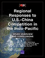 Regional Responses to U.S.-China Competition in the Indo-Pacific: Study Overview and Conclusions
