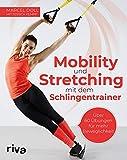 Mobility und Stretching mit dem Schlingentrainer: Über 60 Übungen für mehr Beweglichkeit