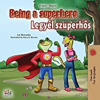 Being a Superhero (English Hungarian Bilingual Book) (English Hungarian Bilingual Collection)