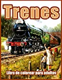 Trenes: Hermosos Libros Para Colorear Para Adultos, Adolescentes, Personas Mayores, con Motores de Vapor, Locomotoras, Trenes Eléctricos y más ... Colorear Relajantes para Adultos, Relajación)