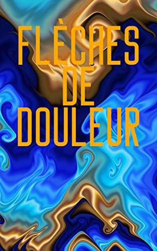 Flèches de douleur (French Edition)