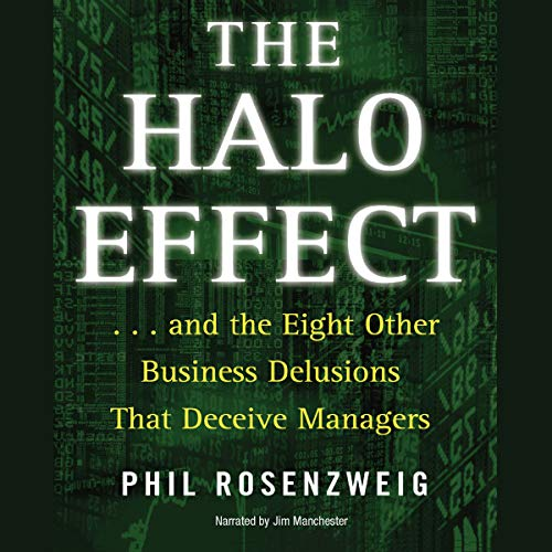 The Halo Effect     ...and the 8 Other Business Delusions That Deceive Managers              Written by:                                                                                                                                 Phil Rosenzweig                               Narrated by:                                                                                                                                 Jim Manchester                      Length: 6 hrs and 57 mins     1 rating     Overall 4.0