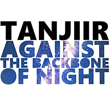 Against the Backbone of Night