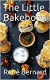 The Little Bakebook: The tastiest selection recipes. Easy to imitate - Easy to bake. Impress everyone with your baking talent. (English Edition)
