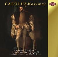Lassus/Gombert/Desprez/Morales: Carolus Maximus (Musik im Leben Karls V 1500-1558)