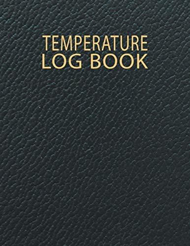 Temperature Log Book Record Notebook: Daily Food Temperature Log Sheets, Medical Temperature Log Book, Refrigerator Temperature Log Book, Health ... Bars, Cuisine Outlets, Home & More (Volume 7)