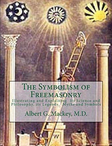 The Symbolism of Freemasonry: Illustrating and Explaining Its Science and Philosophy, its Legends, Myths and Symbols
