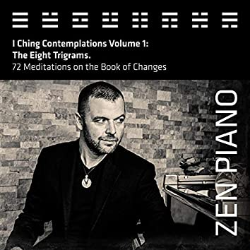 Zen Piano - I Ching Contemplations Volume 1: The Eight Trigrams. 72 Meditations on the Book of Changes