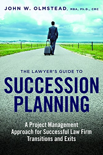 The Lawyer's Guide to Succession Planning: A Project Management Approach for Successful Law Firm Transitions and Exits
