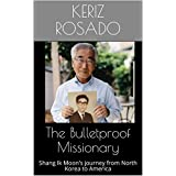 The Bulletproof Missionary: Shang Ik Moon's journey from North Korea to America (Mission Nation Publishing Book 4) (English Edition)