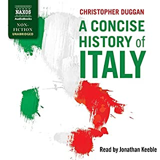 A Concise History of Italy                   Written by:                                                                                                                                 Christopher Duggan                               Narrated by:                                                                                                                                 Jonathan Keeble                      Length: 11 hrs and 54 mins     Not rated yet     Overall 0.0