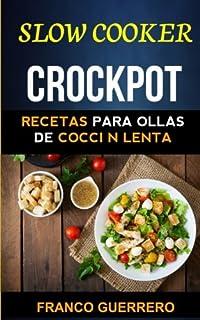 Crockpot: Recetas para ollas de cocción lenta (Slow cooker) (Spanish Edition)