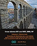 Crear alarma IOT con Arduino, WiFi, SMS y RF: Vol 1: Entorno local: Circuitos Básicos sin y con Arduino (Construya su propia alarma IOT con Arduino)