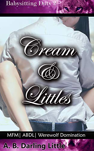 Cream and Littles: MFM | ABDL | Werewolf Domination (Babysitting Duty Book 2) (English Edition)