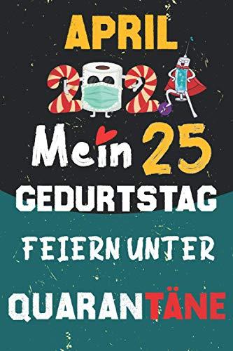April 2021 Mein 25 Geburtstag Feiern Unter Quarantäne: 25 Jahre geburtstag, geschenkideen 25. geburtstag für Männer und Frauen, besondere geschenke... ... zum 25. geburtstag lustig, Notizbuch A5