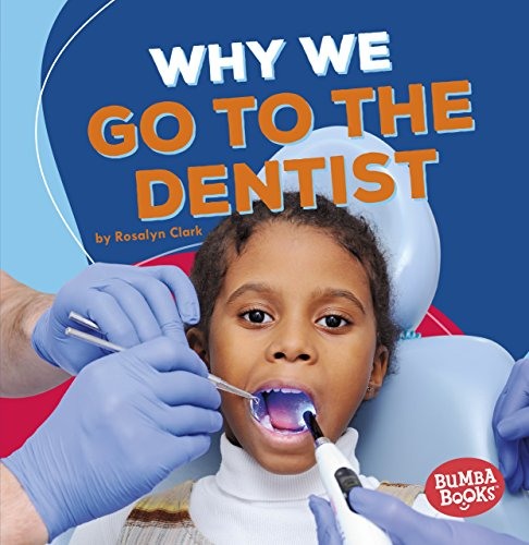 WHY WE GO TO THE DENTIST (Bumba Books: Health Matters)