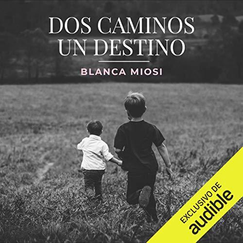 Dos Caminos, Un Destino (Narración en Castellano) [Two Roads, One Destination] Audiobook By Blanca Miosi cover art