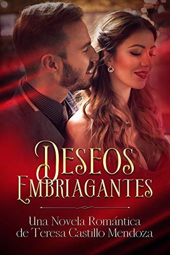 Deseos Embriagantes: Una Novela Romántica de Teresa Castillo ...