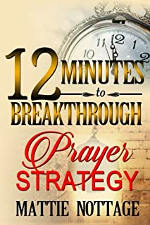12 Minutes To Breakthrough Prayer Strategy: