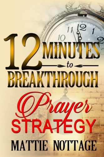 "12 Minutes To Breakthrough Prayer Strategy: ""A Prayer Strategy For Total Victory!"""