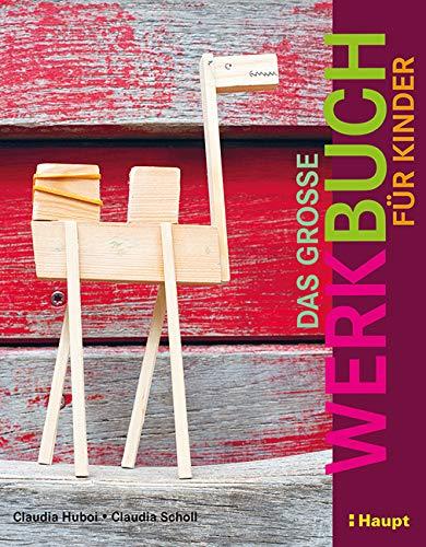 Das große Werkbuch für Kinder: Papier, Pappe, Stoff, Holz, Garn, Recycling, Elektro, Gips, Ton, Farbe, Knete, Draht