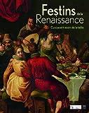 Festins de la Renaissance - Cuisine et trésors de la table