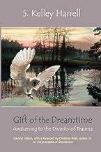Gift of the Dreamtime: Awakening to the Divinity of Trauma [Paperback] [2012] (Author) S. Kelley Harrell, Christina Pratt