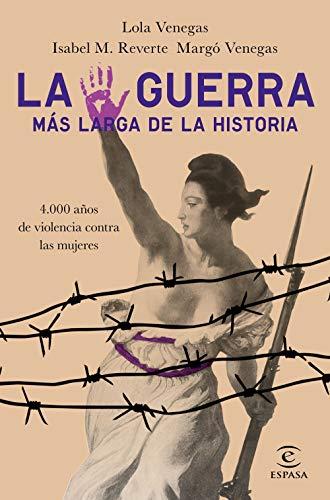 La guerra más larga de la Historia: 4.000 años de violencia contra las mujeres (Fuera de colección)