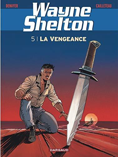 Wayne Shelton - tome 5 - La Vengeance