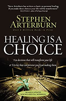 Healing Is a Choice: 10 Decisions That Will Transform Your Life and 10 Lies That Can Prevent You From Making Them by [Stephen Arterburn]