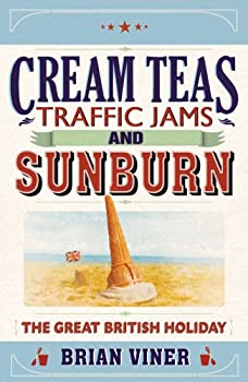 Cream Teas, Traffic Jams and Sunburn. The Great British Holiday by Brian Viner